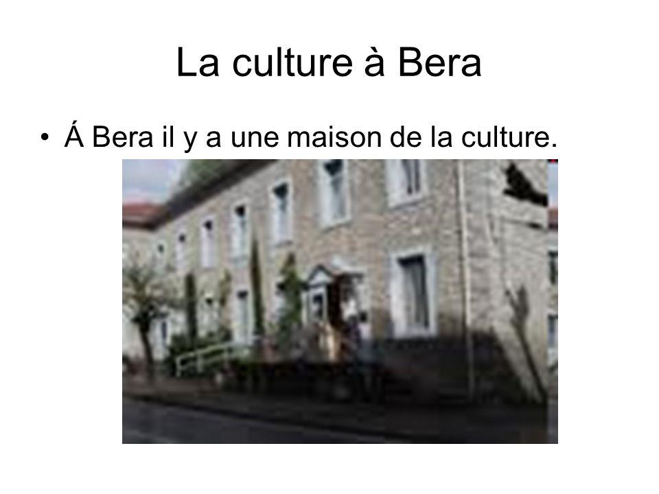 La culture à Bera •Á Bera il y a une maison de la culture.