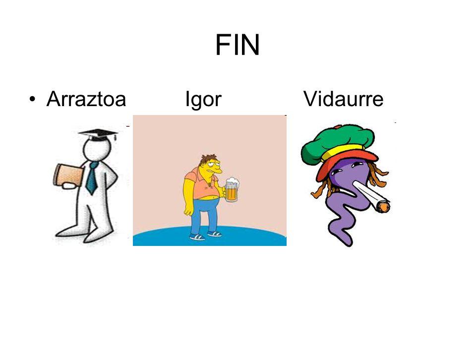 FIN •Arraztoa Igor Vidaurre