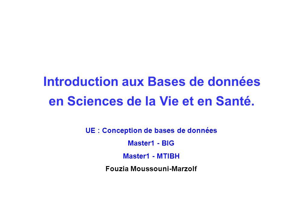 Introduction aux Bases de données en Sciences de la Vie et en Santé. UE : Conception de bases de données Master1 - BIG Master1 - MTIBH Fouzia Moussoun