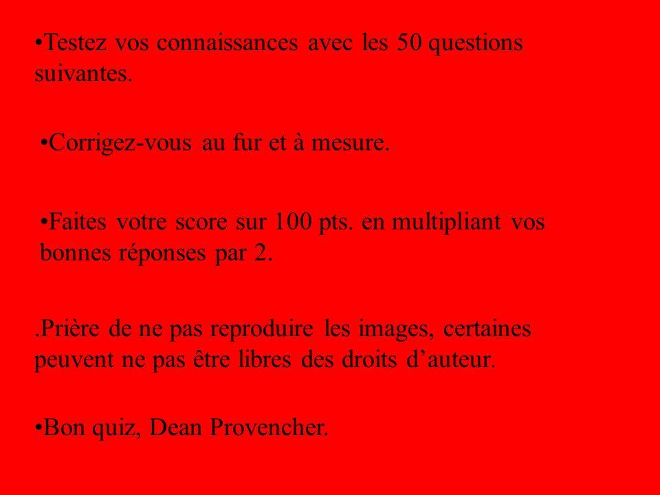 •Testez vos connaissances avec les 50 questions suivantes.