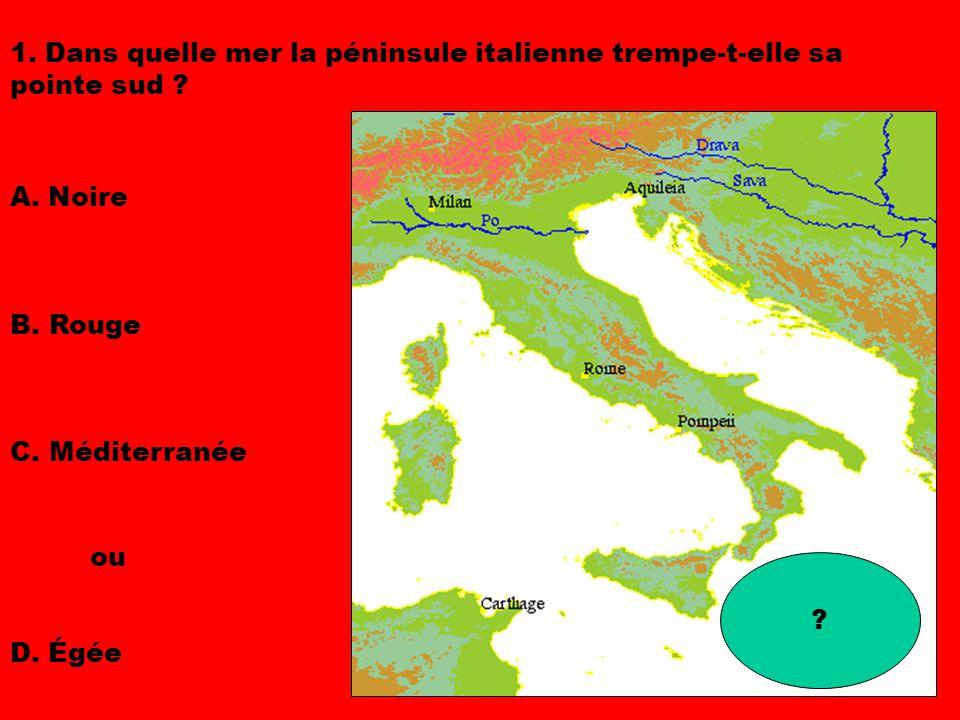 1.Dans quelle mer la péninsule italienne trempe-t-elle sa pointe sud .