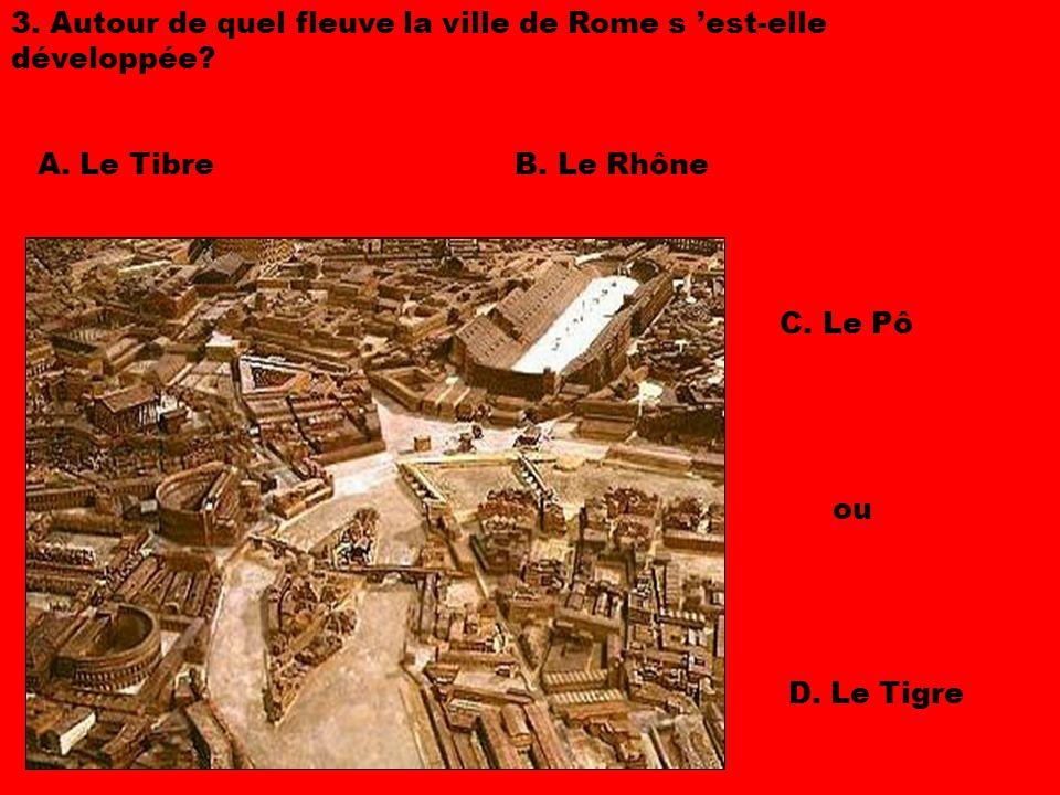 3.Autour de quel fleuve la ville de Rome s 'est-elle développée.