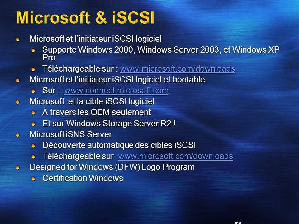 51 Microsoft & iSCSI Microsoft et l'initiateur iSCSI logiciel Supporte Windows 2000, Windows Server 2003, et Windows XP Pro Téléchargeable sur : www.microsoft.com/downloads www.microsoft.com/downloads Microsoft et l'initiateur iSCSI logiciel et bootable Sur : www.connect.microsoft.com www.connect.microsoft.com Microsoft et la cible iSCSI logiciel À travers les OEM seulement Et sur Windows Storage Server R2 .