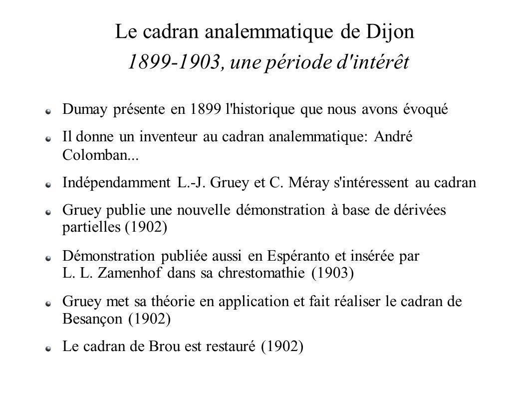 Le cadran analemmatique de Dijon 1899-1903, une période d intérêt Dumay présente en 1899 l historique que nous avons évoqué Il donne un inventeur au cadran analemmatique: André Colomban...