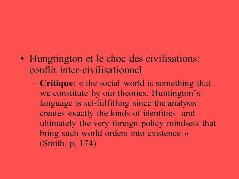 •Hungtington et le choc des civilisations: conflit inter-civilisationnel –Critique: « the social world is something that we constitute by our theories