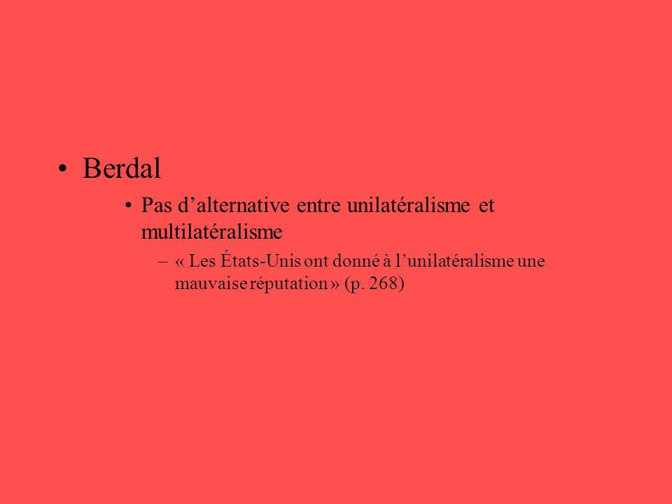 •Berdal •Pas d'alternative entre unilatéralisme et multilatéralisme –« Les États-Unis ont donné à l'unilatéralisme une mauvaise réputation » (p. 268)