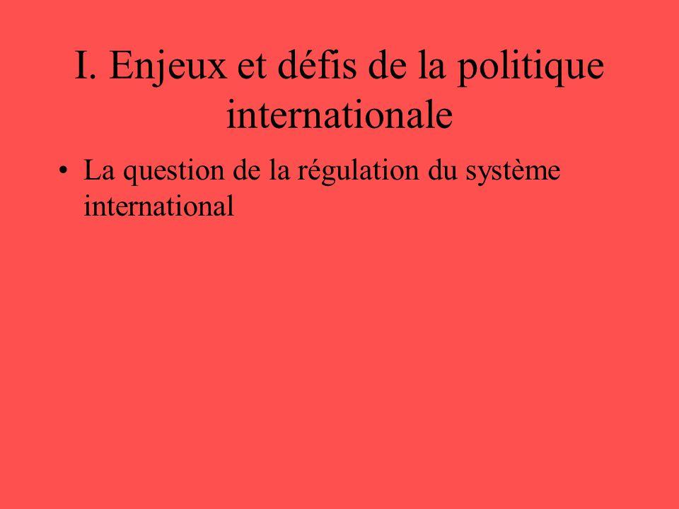 I. Enjeux et défis de la politique internationale •La question de la régulation du système international