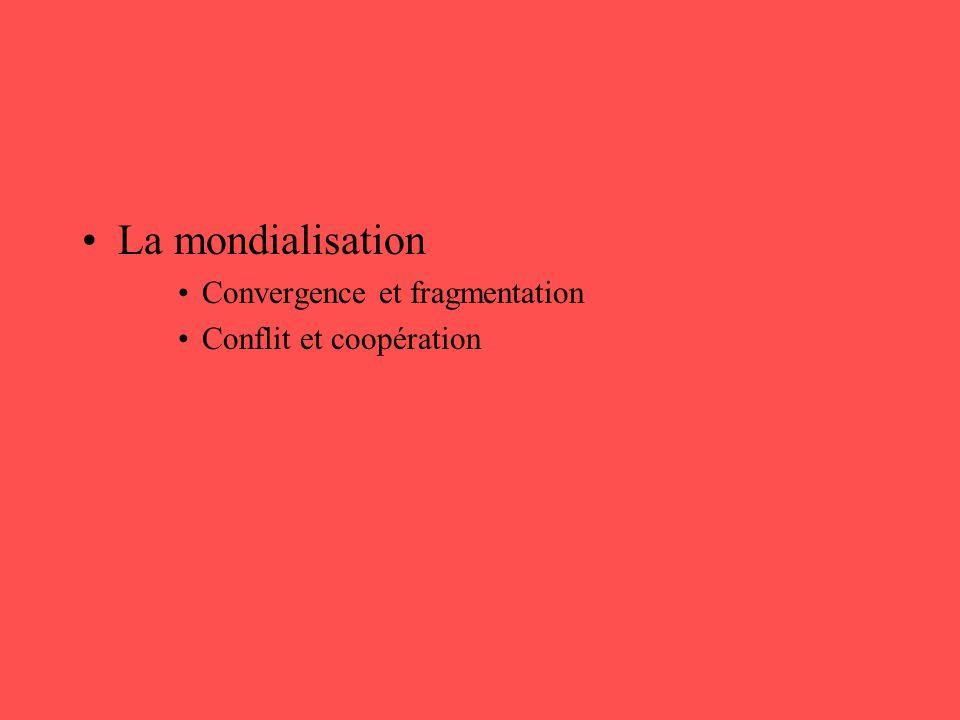 •La mondialisation •Convergence et fragmentation •Conflit et coopération