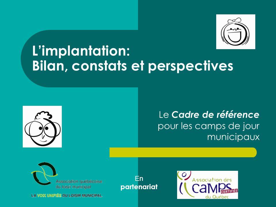 L'implantation: Bilan, constats et perspectives Le Cadre de référence pour les camps de jour municipaux En partenariat