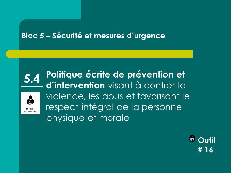 Politique écrite de prévention et d'intervention visant à contrer la violence, les abus et favorisant le respect intégral de la personne physique et morale Outil # 16 Bloc 5 – Sécurité et mesures d'urgence 5.4