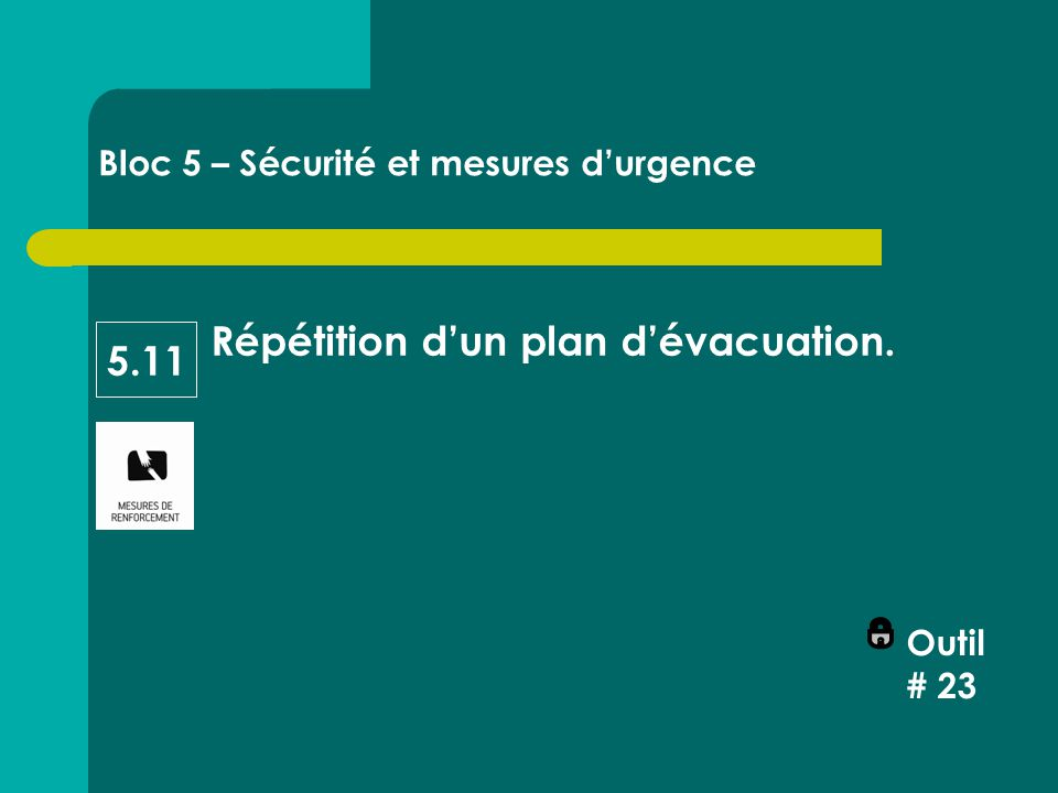 Répétition d'un plan d'évacuation. Outil # 23 Bloc 5 – Sécurité et mesures d'urgence 5.11
