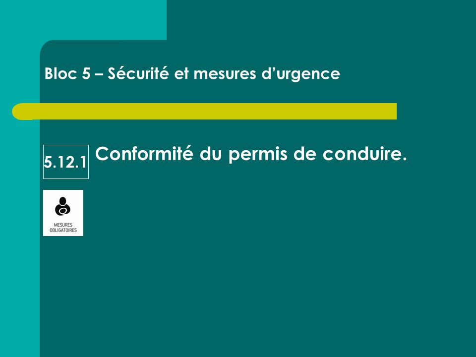 Conformité du permis de conduire. Bloc 5 – Sécurité et mesures d'urgence 5.12.1