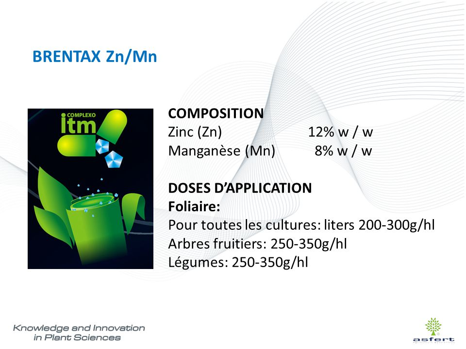BRENTAX Zn/Mn COMPOSITION Zinc (Zn) 12% w / w Manganèse (Mn) 8% w / w DOSES D'APPLICATION Foliaire: Pour toutes les cultures: liters 200-300g/hl Arbre