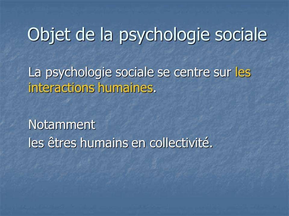 Objet de la psychologie sociale Objet de la psychologie sociale La psychologie sociale se centre sur les interactions humaines. Notamment les êtres hu