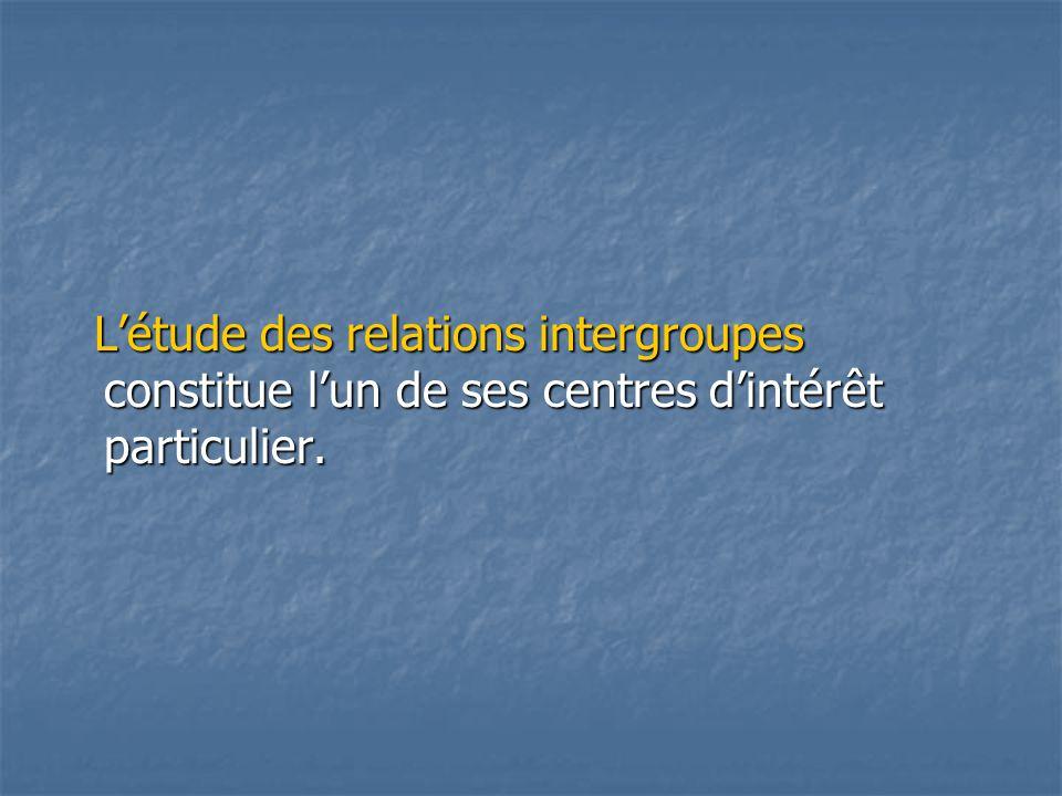 L'étude des relations intergroupes constitue l'un de ses centres d'intérêt particulier. L'étude des relations intergroupes constitue l'un de ses centr