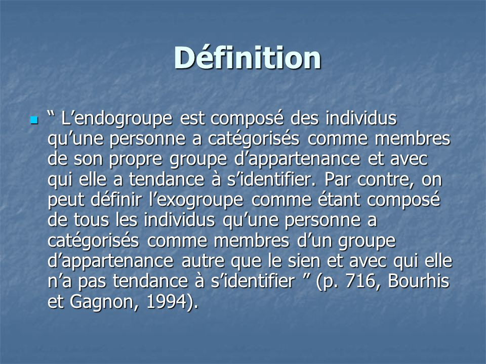 """Définition Définition  """" L'endogroupe est composé des individus qu'une personne a catégorisés comme membres de son propre groupe d'appartenance et av"""
