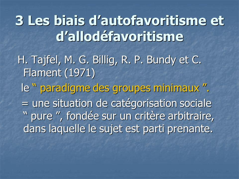 3 Les biais d'autofavoritisme et d'allodéfavoritisme H. Tajfel, M. G. Billig, R. P. Bundy et C. Flament (1971) H. Tajfel, M. G. Billig, R. P. Bundy et