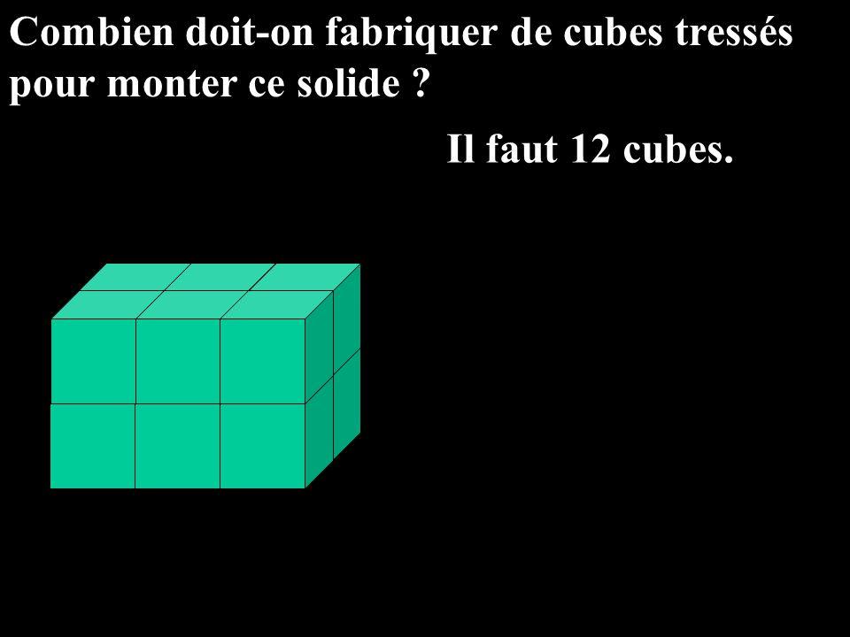 Combien doit-on fabriquer de cubes tressés pour monter ce solide ? Il faut 12 cubes.