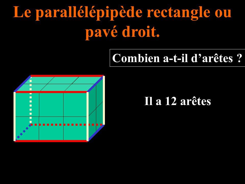 Le parallélépipède rectangle ou pavé droit. Il a 12 arêtes Combien a-t-il d'arêtes ?