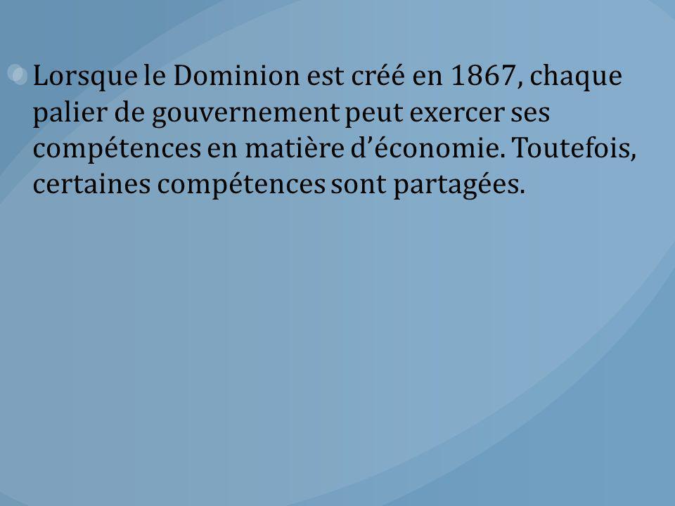 Lorsque le Dominion est créé en 1867, chaque palier de gouvernement peut exercer ses compétences en matière d'économie. Toutefois, certaines compétenc
