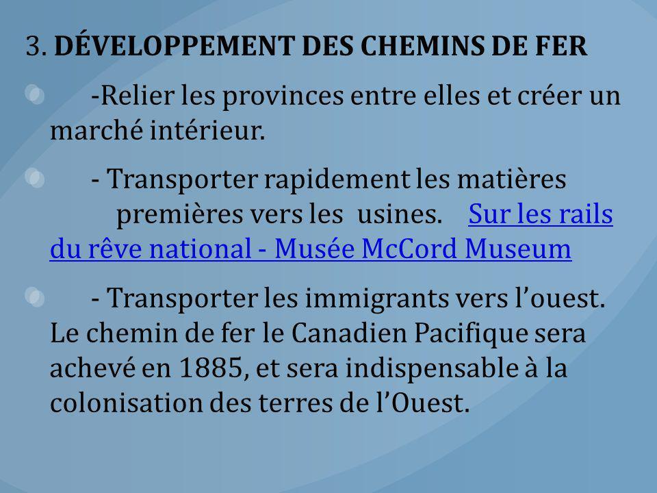 3. DÉVELOPPEMENT DES CHEMINS DE FER -Relier les provinces entre elles et créer un marché intérieur. - Transporter rapidement les matières premières ve