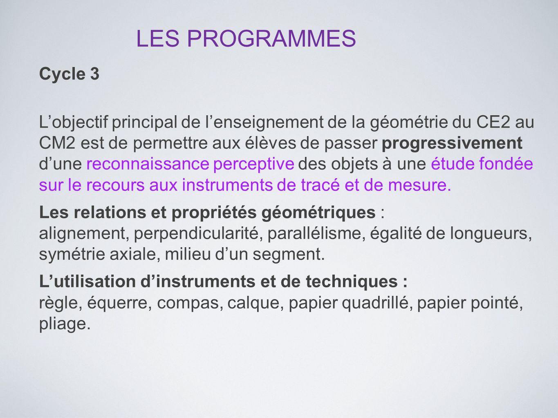 Cycle 3 L'objectif principal de l'enseignement de la géométrie du CE2 au CM2 est de permettre aux élèves de passer progressivement d'une reconnaissanc