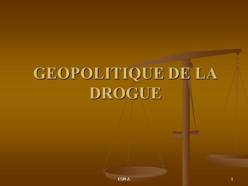 ESM-A1 GEOPOLITIQUE DE LA DROGUE