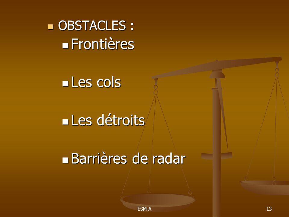 ESM-A13  OBSTACLES :  Frontières  Les cols  Les détroits  Barrières de radar