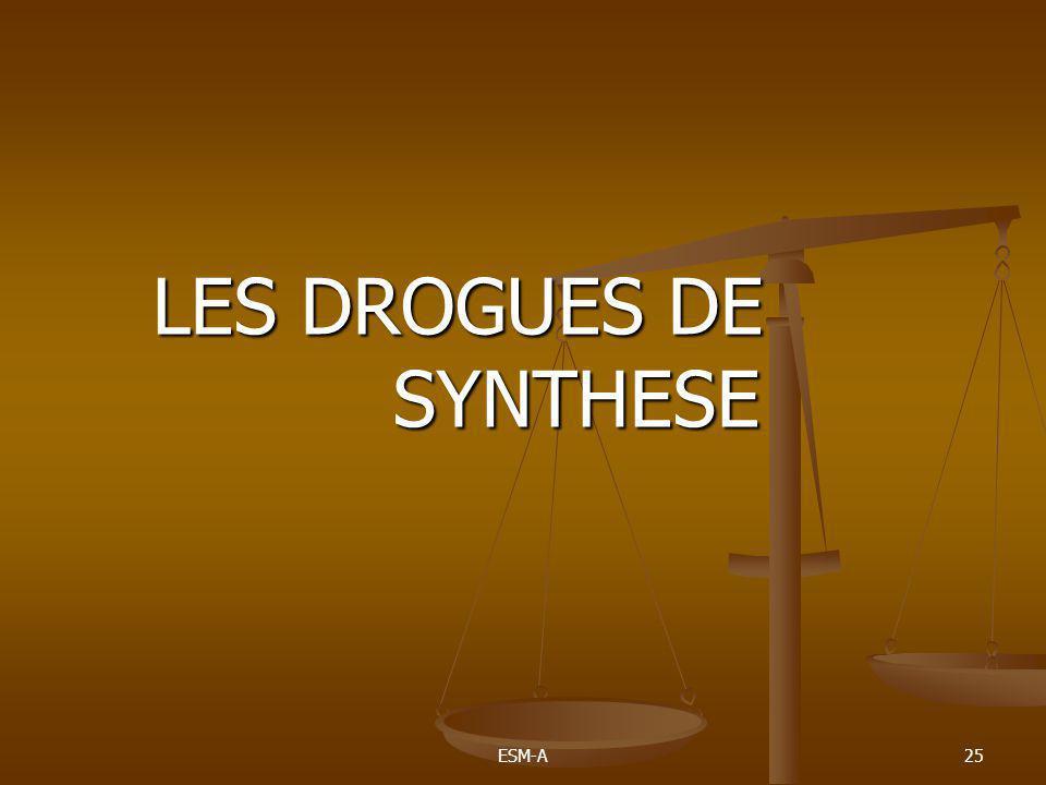 ESM-A25 LES DROGUES DE SYNTHESE LES DROGUES DE SYNTHESE