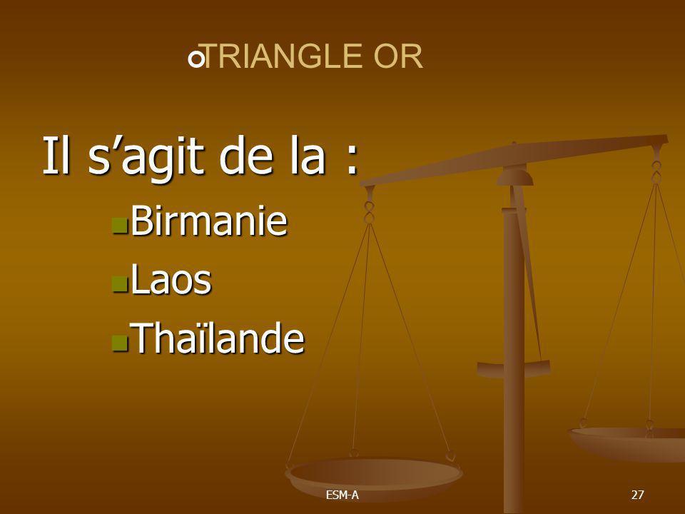 ESM-A27 Il s'agit de la :  Birmanie  Laos  Thaïlande TRIANGLE OR