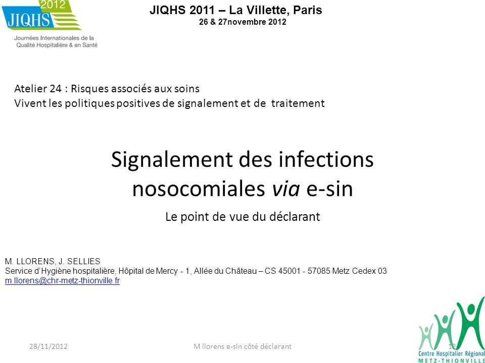 Signalement des infections nosocomiales via e-sin Le point de vue du déclarant JIQHS 2011 – La Villette, Paris 26 & 27novembre 2012 Atelier 24 : Risqu