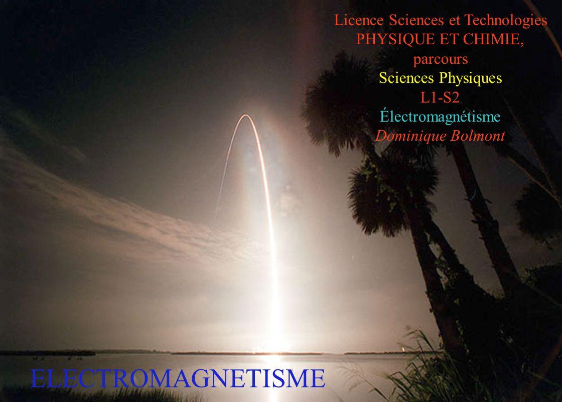 1 ELECTROMAGNETISME Licence Sciences et Technologies PHYSIQUE ET CHIMIE, parcours Sciences Physiques L1-S2 Électromagnétisme Dominique Bolmont