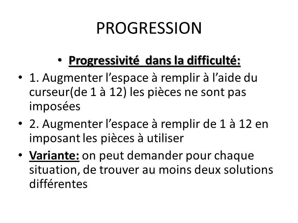 PROGRESSION • Progressivité dans la difficulté: • 1. Augmenter l'espace à remplir à l'aide du curseur(de 1 à 12) les pièces ne sont pas imposées • 2.
