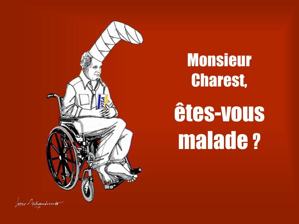 Monsieur Charest, êtes-vous malade