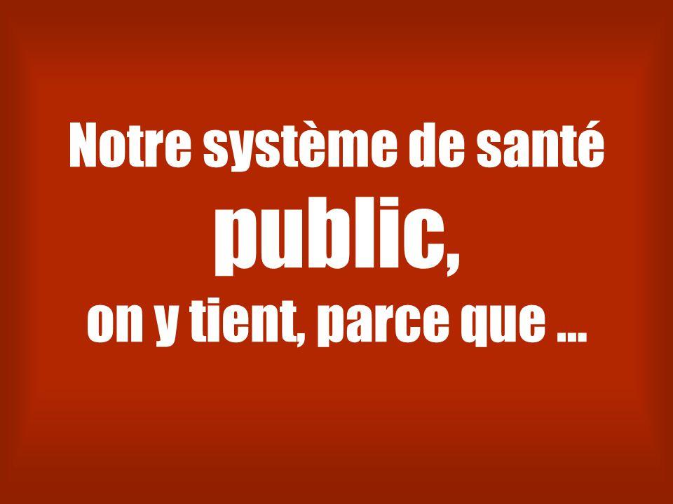 Notre système de santé public, on y tient, parce que …