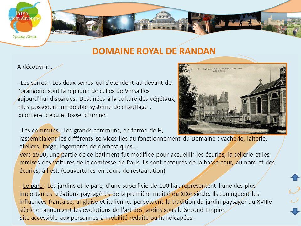 DOMAINE ROYAL DE RANDAN A découvrir… - Les serres : Les deux serres qui s étendent au-devant de l orangerie sont la réplique de celles de Versailles aujourd hui disparues.