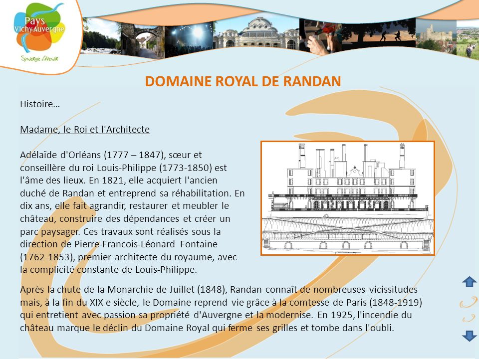 DOMAINE ROYAL DE RANDAN Histoire… Madame, le Roi et l Architecte Adélaïde d Orléans (1777 – 1847), sœur et conseillère du roi Louis-Philippe (1773-1850) est l âme des lieux.
