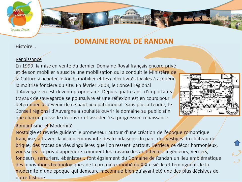 DOMAINE ROYAL DE RANDAN Romantisme et Modernité Nostalgie et rêverie guident le promeneur autour d une création de l époque romantique française, à travers la vision émouvante des frondaisons du parc, des vestiges du château de brique, des traces de vies singulières que l on ressent partout.