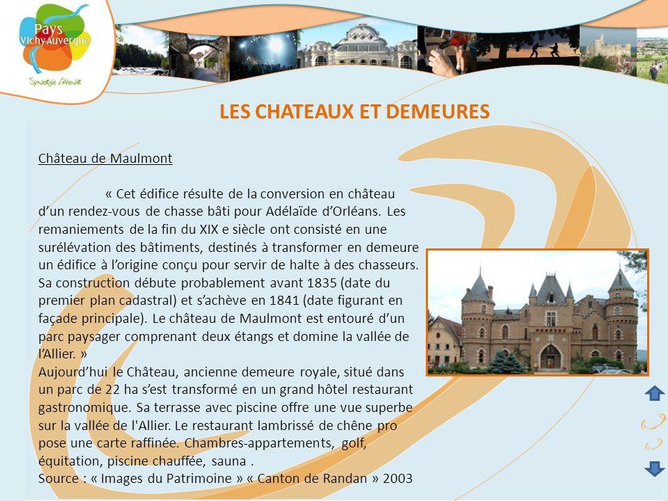 Château de Maulmont « Cet édifice résulte de la conversion en château d'un rendez-vous de chasse bâti pour Adélaïde d'Orléans. Les remaniements de la