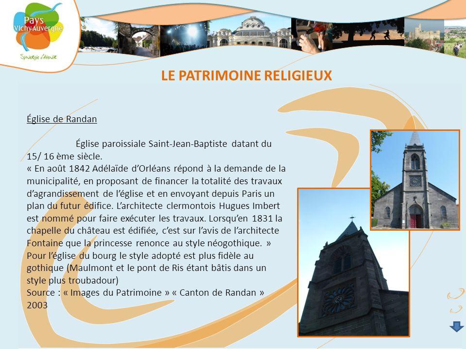 Église de Randan Église paroissiale Saint-Jean-Baptiste datant du 15/ 16 ème siècle. « En août 1842 Adélaïde d'Orléans répond à la demande de la munic