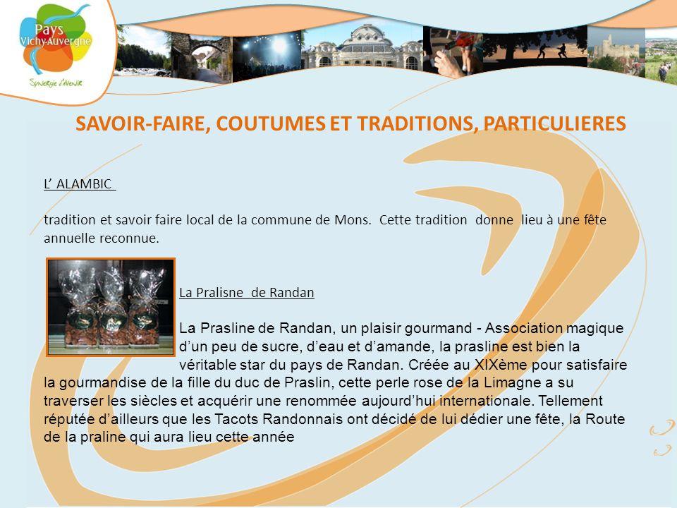 L' ALAMBIC tradition et savoir faire local de la commune de Mons. Cette tradition donne lieu à une fête annuelle reconnue. La Pralisne de Randan La Pr