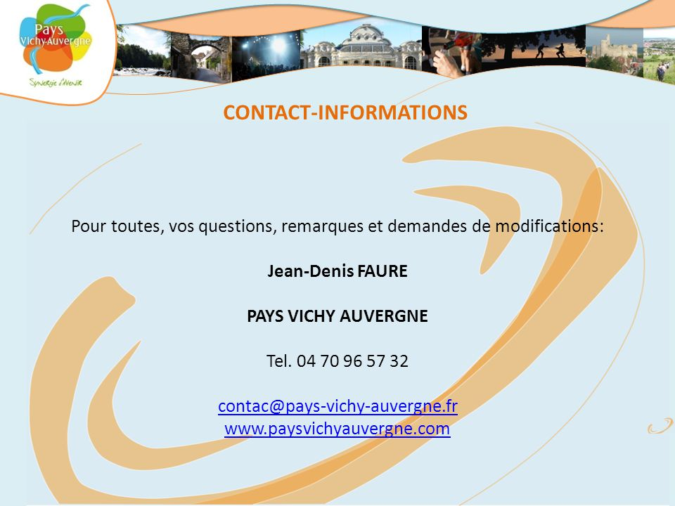 CONTACT-INFORMATIONS Pour toutes, vos questions, remarques et demandes de modifications: Jean-Denis FAURE PAYS VICHY AUVERGNE Tel. 04 70 96 57 32 cont