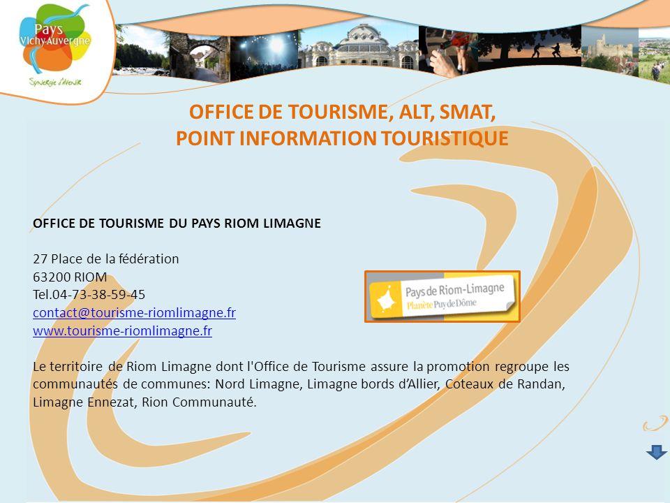 OFFICE DE TOURISME DU PAYS RIOM LIMAGNE 27 Place de la fédération 63200 RIOM Tel.04-73-38-59-45 contact@tourisme-riomlimagne.fr www.tourisme-riomlimag