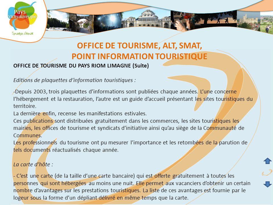 OFFICE DE TOURISME DU PAYS RIOM LIMAGNE (Suite) Editions de plaquettes d'information touristiques : -Depuis 2003, trois plaquettes d'informations sont publiées chaque années.