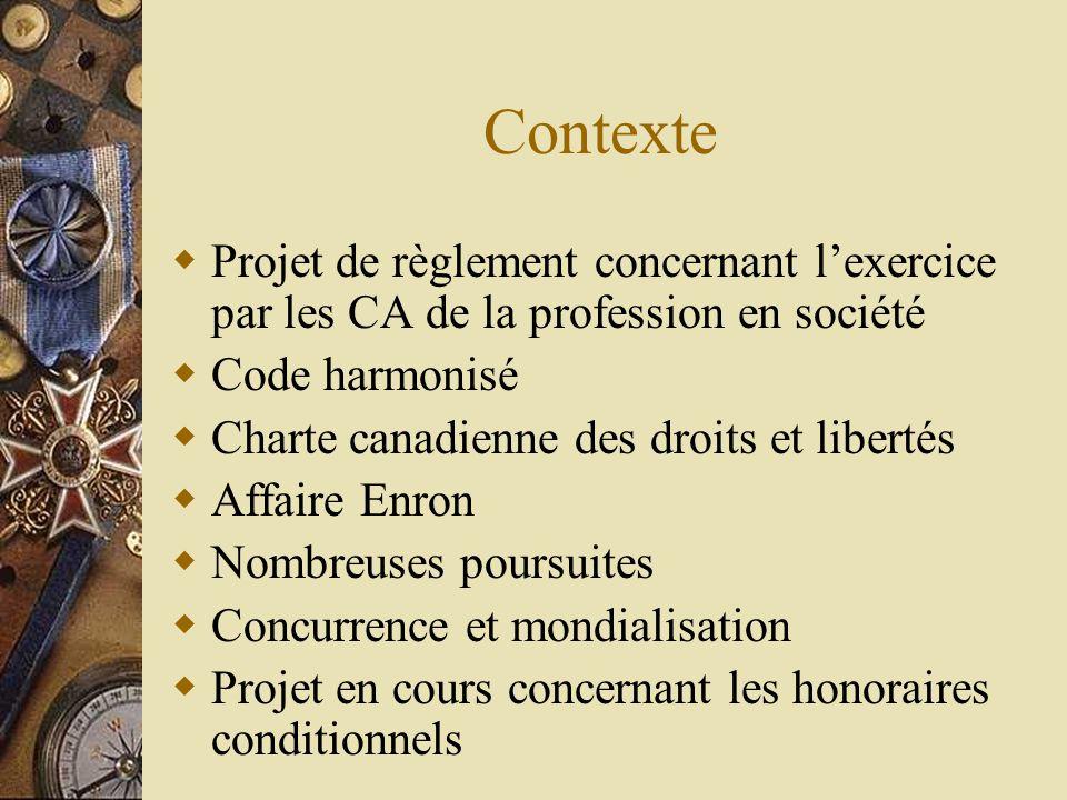 Contexte  Projet de règlement concernant l'exercice par les CA de la profession en société  Code harmonisé  Charte canadienne des droits et liberté