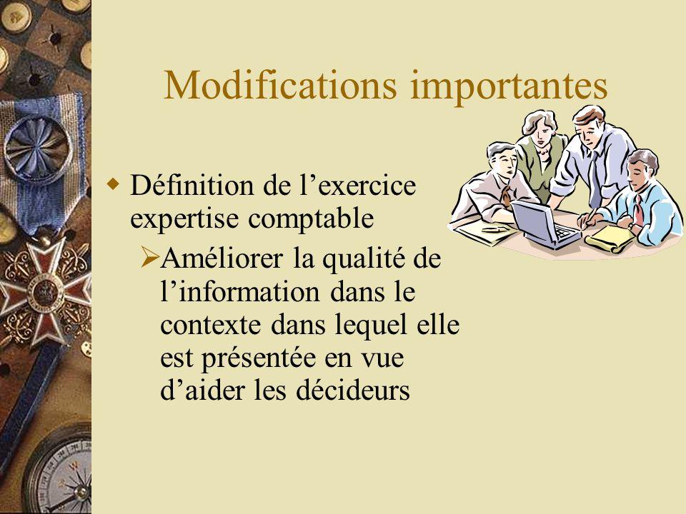 Modifications importantes  Définition de l'exercice expertise comptable  Améliorer la qualité de l'information dans le contexte dans lequel elle est
