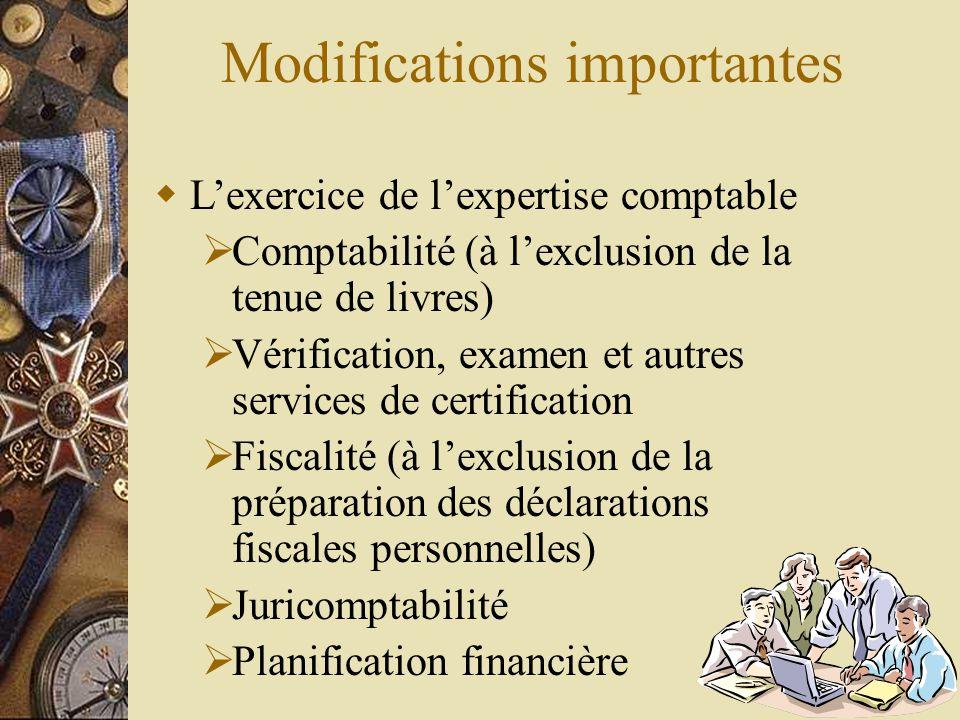 Modifications importantes  L'exercice de l'expertise comptable  Comptabilité (à l'exclusion de la tenue de livres)  Vérification, examen et autres