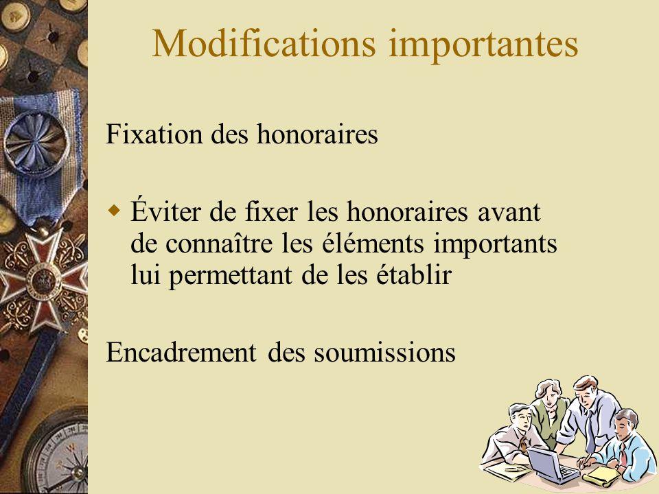 Modifications importantes Fixation des honoraires  Éviter de fixer les honoraires avant de connaître les éléments importants lui permettant de les ét