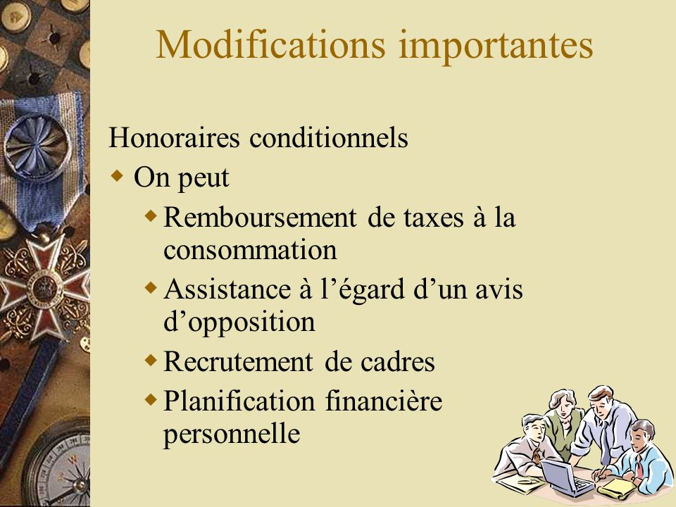 Modifications importantes Honoraires conditionnels  On peut  Remboursement de taxes à la consommation  Assistance à l'égard d'un avis d'opposition