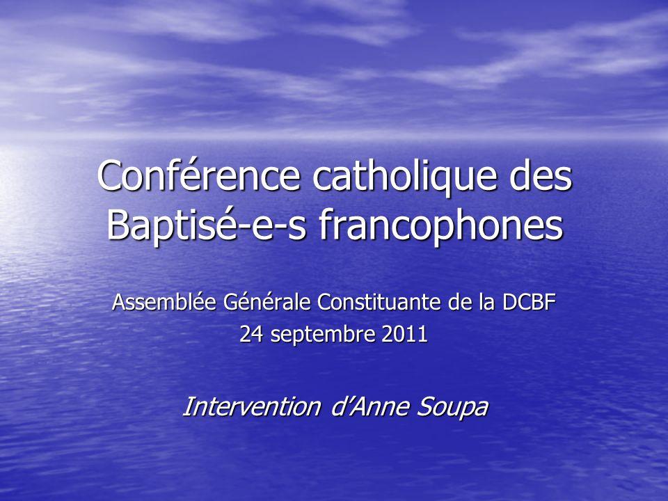 Conférence catholique des Baptisé-e-s francophones Assemblée Générale Constituante de la DCBF 24 septembre 2011 Intervention d'Anne Soupa